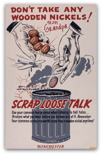 FromGrandpa388px-Don't_take_any_wooden_nickels^_Scrap_loose_talk_-_NARA_-_535216